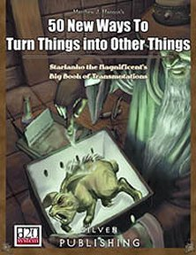 50 New Ways to Turn Things Into Other Things: Starlanko the Magnificent's Big Book of Transmutations
