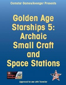 Golden Age Starships 5: Archaic Small Craft and Space Stations