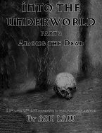 Into The Underworld 3: Among The Dead